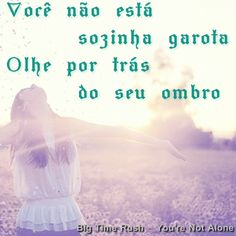 You're not alone - Big Time Rush