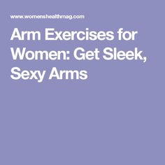 Arm Exercises for Women: Get Sleek, Sexy Arms