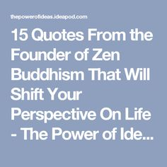 15 Quotes From the Founder of Zen Buddhism That Will Shift Your Perspective On Life - The Power of Ideas