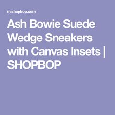 Ash Bowie Suede Wedge Sneakers with Canvas Insets | SHOPBOP