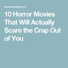 10 Horror Movies That Will Actually Scare the Crap Out of You