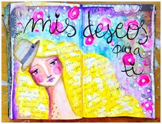 """art journal page, beautiful,.... """"My wishes for you"""" written in her hair in spanish"""