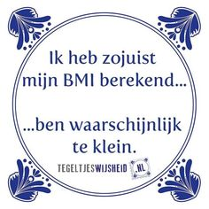 Just calculated my BMI.I'm probably too small. Old Quotes, Best Quotes, Funny Quotes, Dutch Quotes, One Liner, Sports Humor, Funny Facts, Slogan, Quote Of The Day