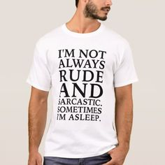 Shop Not always rude and sarcastic T-Shirt created by maridesign. Rude T Shirts, Sarcastic Humor, Shirt Style, Shirt Designs, Casual, Mens Tops, Shirt Ideas, Gender, Clothing