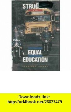 The Struggle for Equal Education (The African-American Experience) (9780531111215) Clarence Lusane , ISBN-10: 0531111210  , ISBN-13: 978-0531111215 ,  , tutorials , pdf , ebook , torrent , downloads , rapidshare , filesonic , hotfile , megaupload , fileserve