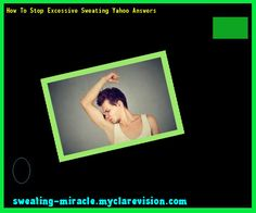 How To Stop Excessive Sweating Yahoo Answers 230252 - Your Body to Stop Excessive Sweating In 48 Hours - Guaranteed!