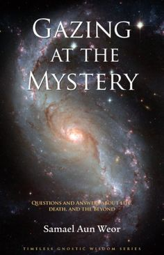 Gazing at the Mystery: Questions and Answers about Life, Death, and the Beyond (Timeless Gnostic Wisdom)
