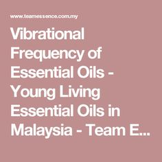 Vibrational Frequency of Essential Oils - Young Living Essential Oils in Malaysia - Team Essence | Young Living Essential Oils in Malaysia – Team Essence