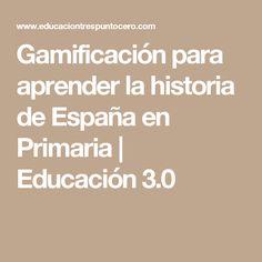 Gamificación para aprender la historia de España en Primaria | Educación 3.0