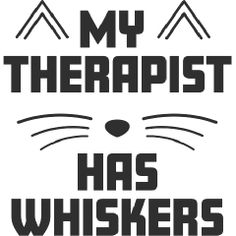 Sometimes the best therapist is furry, has a tail, and purrs. My Therapist Has Whiskers with Cat Nose and Ears Mens Apparel, perfect for cat lovers. Sister Tattoo Designs, Cat Nose, Hunting Humor, Fishing Quotes, Funny Phrases, Pregnancy Humor, Cat Facts, Cats And Kittens, Cat Lovers