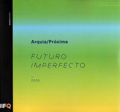 Futuro imperfecto : Arquia Próxima 2016 Signatura: 78 Arquia 2016   Na Biblioteca: http://kmelot.biblioteca.udc.es/record=b1545956~S1*spi