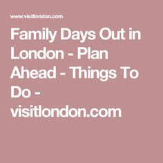 Family Days Out in London - Plan Ahead - Things To Do - visitlondon.com