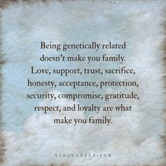 no truer words. i absolutely treasure and honor the people who love me and have me a part of their lives. those who turn their back on me have made their own decision. maternal narcissism. no contact. love the people who love you. recovery. #ParentingDontUnderstand