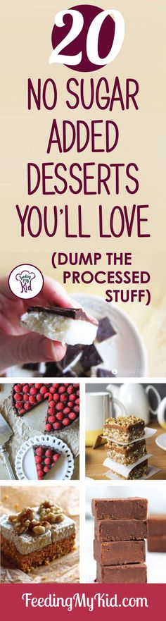 You'll simple love these no-added-sugar free desserts! They don't have any of that terrible added sugar in them and are great tasting! Feeding My Kid is a filled with all the information you need about how to raise your kids, from healthy tips to nutritious recipes. #FeedingMyKid #sugarfree #noaddedsugar #dessert