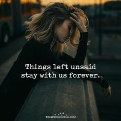 Things Left Unsaid Stay With Us Forever - https://themindsjournal.com/things-left-unsaid-stay-us-forever/
