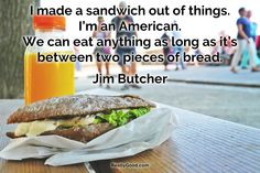 I made a #sandwich out of things. I'm an American. We can eat anything as long as it's between two pieces of bread. Jim Butcher