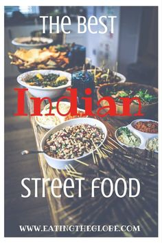 Your Guide To The Best Indian Street Food www.eatingtheglobe.com