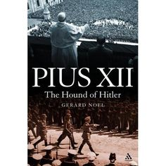 Pius XII: The Hound of Hitler by Gerard Noel