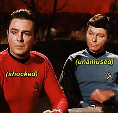 "Oh my. (Scotty and McCoy Star Trek gif from ""Spectre of the Gun."")"