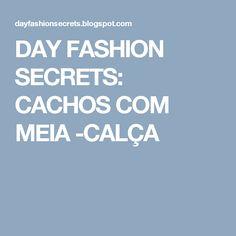 DAY FASHION SECRETS: CACHOS COM MEIA -CALÇA