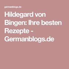 Hildegard von Bingen: Ihre besten Rezepte - Germanblogs.de