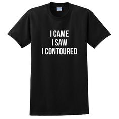 I came I saw I contoured, funny workout, gift for her, for him T Shirt