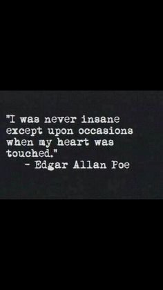 love quote Black and White life text depressed sad quotes words writing thoughts teenager edgar allen poe sayings saying feeling quothes Poem Quotes, Lyric Quotes, Great Quotes, Quotes To Live By, Life Quotes, Inspirational Quotes, Qoutes, Tattoo Quotes, Being Crazy Quotes