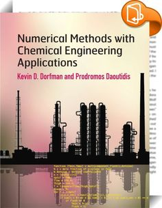 Numerical Methods with Chemical Engineering Applications    :  Designed primarily for undergraduates  but also graduates and practitioners  this textbook integrates numerical methods and programming with applications from chemical engineering. Combining mathematical rigor with an informal writing style  it thoroughly introduces the theory underlying numerical methods  its translation into MATLAB programs  and its use for solving realistic problems. Specific topics covered include accur...