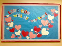 Love God with all your heart. Valentine bulletin board Love God with all your heart. February Bulletin Boards, Valentines Day Bulletin Board, Class Bulletin Boards, Winter Bulletin Boards, Religious Bulletin Boards, Christian Bulletin Boards, Sunday School Classroom, Sunday School Crafts, School Days
