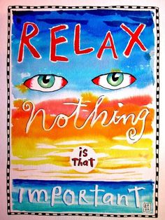 Relax: Nothing is that important ~ Fred Babb