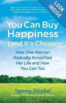 You Can Buy Happiness (and It's Cheap): How One Woman Radically Simplified Her Life and How You Can Too: Tammy Strobel: 9781608680832: Amazon.com: Books