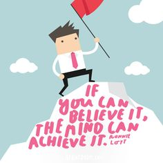 If you can believe it, the mind can achieve it. – Ronnie Lott thedailyquotes.com