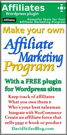 GET A FREE WORDPRESS PLUGIN AFFILIATE TRACKER. MAKE YOUR OWN AFFILIATE PROGRAM. HAVE AFFILIATES SELL YOUR EBOOK OR PRODUCT. From: DavidStilesBlog.com