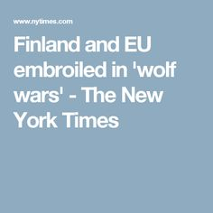 Finland and EU embroiled in 'wolf wars' - The New York Times