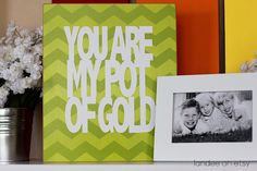 You are my pot of gold {use a piece of scrapbook paper as the background for the vinyl}