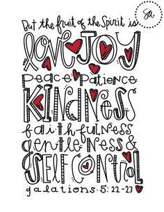 But the fruit of the spirit is love joy peace patience kindness faithfulness gentleness & self control. Galatians 5:22-23