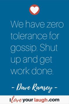 Dave Ramsey inspirational quote: We have zero tolerance for gossip. Shut up and get work done. Budget Quotes, Dave Ramsey Quotes, Total Money Makeover, Financial Peace, This Is Us Quotes, Budgeting Money, Mom Advice, Money Management