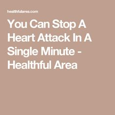 You Can Stop A Heart Attack In A Single Minute - Healthful Area