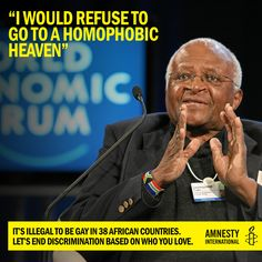 """I would not worship a God who is homophobic. I am as passionate about this campaign as I ever was about apartheid. For me, it is at the same level"" Archbishop Desmond Tutu Yes Archbishop Tutu -- LGBT rights are human rights! Learn more:"