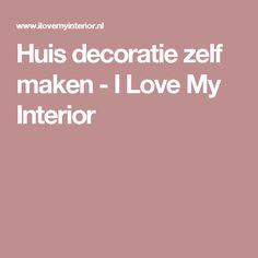 Huis decoratie zelf maken - I Love My Interior