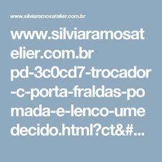 www.silviaramosatelier.com.br pd-3c0cd7-trocador-c-porta-fraldas-pomada-e-lenco-umedecido.html?ct=1750f3&p=1&s=1