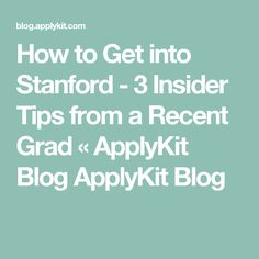 How to Get into Stanford - 3 Insider Tips from a Recent Grad « ApplyKit Blog ApplyKit Blog