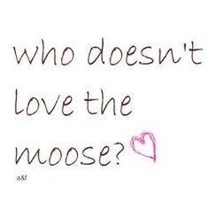 Love the Moose