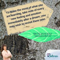 To make the most of what you are #learning, take note of every new feeling and #emotion immediately after a #dream; you may wish to revisit them later.
