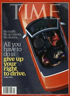 All you have to do is - give up your right to drive. Gefunden in: TIME, Nr. 10/2016