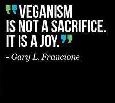 This is so true, I have never been happier with my life.  Being vegan is the biggest blessing, EVER!