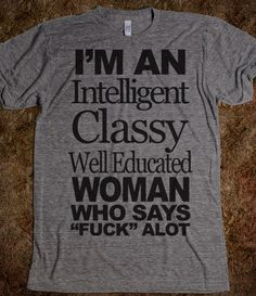 I'm An Intelligent Classy Well Educated Woman - Attitude Shirts - Skreened T-shirts, Organic Shirts, Hoodies, Kids Tees, Baby One-Pieces and Tote Bags Custom T-Shirts, Organic Shirts, Hoodies, Novelty Gifts, Kids Apparel, Baby One-Pieces | Skreened - Ethical Custom Apparel