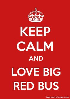 I LOVE. BIG. RED. BUS.
