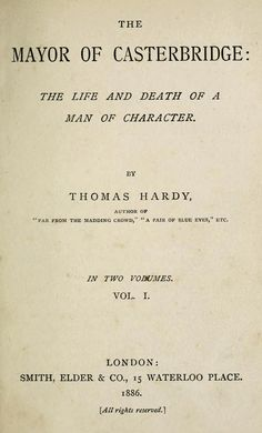 """The Mayor of Casterbridge (1886), subtitled """"The Life and Death of a Man of Character"""", is a novel by British author Thomas Hardy. It is set in the fictional town of Casterbridge (based on the town of Dorchester in Dorset). The book is one of Hardy's Wessex novels, all set in a fictional rural England."""