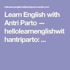 Learn English with Antri Parto — hellolearnenglishwithantriparto: ...